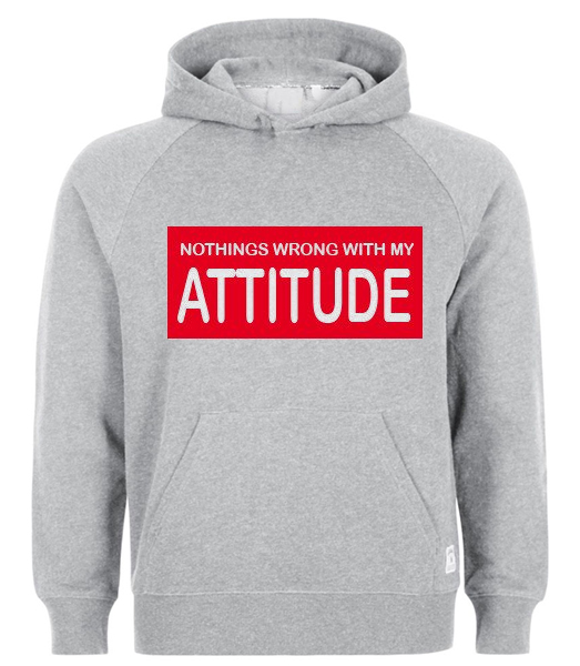 Nothings wrong with my attitude Hoodie