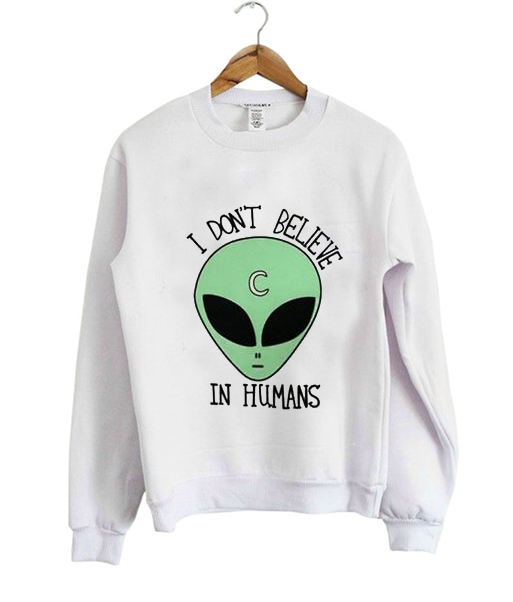 i dont believe in humans sweatshirt