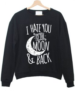 i hate you to the moon and back sweatshirt