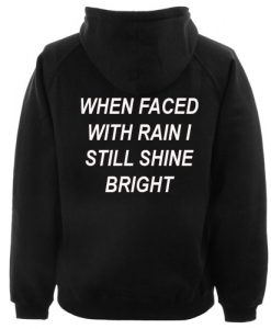 When Faced With Rain I Still Shine Bright Hoodie Back