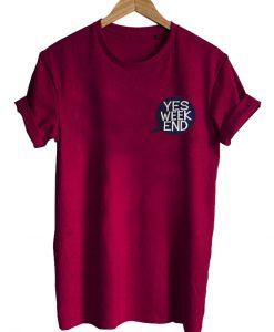 yes week end tshirt