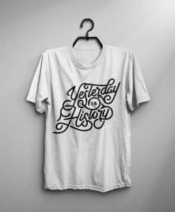 Yesterday Is History Shirt Men T Shirt Typography Shirt Quote T-Shirt Inspirational Quote Motivational White T-Shirt Gray Tshirt Man Tee