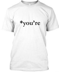 you're t shirt