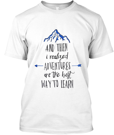 ADVENTURES ARE THE BEST WAY TO LEARN t shirt