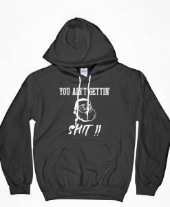 You Ain't Getting Shit Hoodie, Christmas Hoodie, Funny Hoodie, Graphic Hoodie, Gift For Her, Gift For Girlfriend, Gift For Mom, Gift For Him