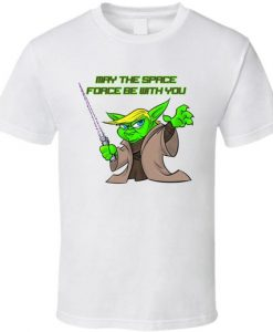 Yoda Trump May The Space Force Be With You Funny T Shirt