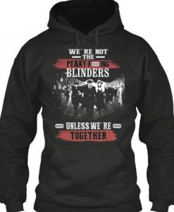 We're not the Peaky Blinders Unless We're Together Tommy Shelby Peaky Blinders inspired top funny novelty gift