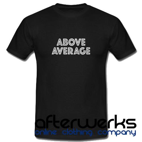 Above Average T shirt