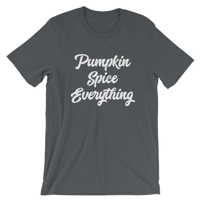 Pumpkin Spice Everything Funny Fall T Shirt Adult Tee Womens Tshirt Mens Short Sleeve Crew Neck Short-Sleeve Unisex T-Shirt