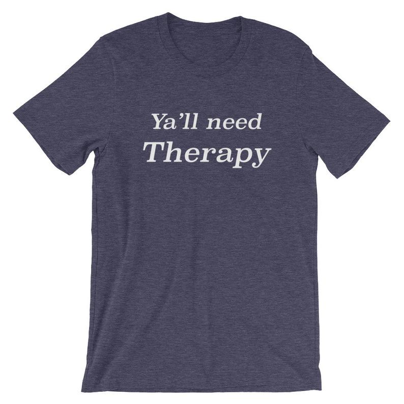 Ya'll Need Therapy Funny Novelty Graphic T Shirt Tshirt Tee Sarcastic College Humor Teenager Short-Sleeve Unisex T-Shirt
