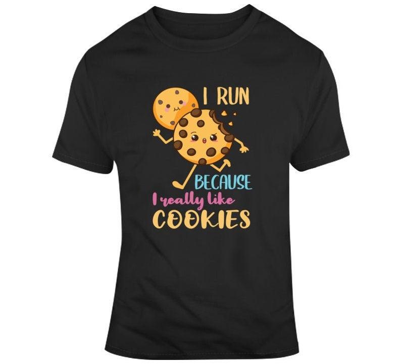 Runner Shirt, I Run Because I Really Like Cookies , Marathon Runner Gift, Funny Running Gift for Best Friend